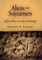 Aliens and Sojourners: Self as Other in Early Christianity (Divinations: Rereading Late Ancient Religion)