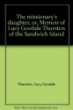 The missionary's daughter, or, Memoir of Lucy Goodale Thurston of the Sandwich Island