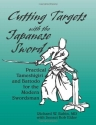 Cutting Targets With The Japanese Sword: Practical Tameshigiri and Battodo