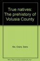 True natives: The prehistory of Volusia County