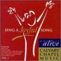Calvary Chapel Worship Alive, Vol. 1: Sing a Joyful Song
