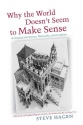 Why the World Doesn't Seem to Make Sense: An Inquiry into Science, Philosophy, and Perception