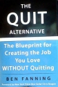 The Quit Alternative The Blueprint for Creating the Job You Love Without Quitting