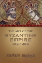 The Art of the Byzantine Empire 312-1453: Sources and Documents (MART: The Medieval Academy Reprints for Teaching, No. 16)