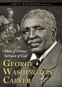 George Washington Carver: Man of Science, Servant of God