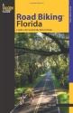 Road Biking™ Florida: A Guide To The Greatest Bike Rides In Florida (Road Biking Series)