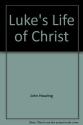 Luke's Life Of Christ