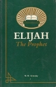 Elijah the prophet: A man subject to like passions as we are