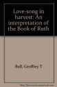 Love-song in harvest: An interpretation of the Book of Ruth