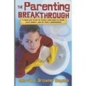 The Parenting Breakthrough: Real-Life Plan to Teach Kids to Work, Save Money, and Be Truly Independent
