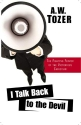 I Talk Back to the Devil: The Fighting Fervor of the Victorious Christian (The Tozer Pulpit)