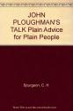 JOHN PLOUGHMAN'S TALK Plain Advice for Plain People