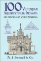 100 Victorian Architectural Designs for Houses and Other Buildings (Dover Architecture)