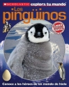 Scholastic explora tu mundo: Los pingüinos: (Spanish language edition of Scholastic Discover More: Penguins) (Spanish Edition)