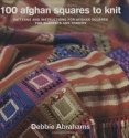 100 Afghan Squares to Knit: Patterns and Instructions for Mixing and Matching Afghan Squares for Blankets and Throws
