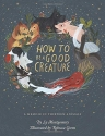 How to Be a Good Creature: A Memoir in ...