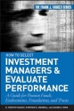 How to Select Investment Managers and Evaluate Performance: A Guide for Pension Funds, Endowments, Foundations, and Trusts