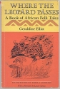 Where the Leopard Passes a Book of African Folk Tales