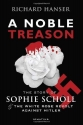 A Noble Treason: The Story of Sophie Scholl and the White Rose Revolt Against Hitler