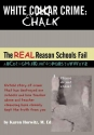 White Chalk Crime: The REAL Reason Schools Fail: Untold story of crime that has destroyed our schools and how teacher abuse and teacher cleansing have kept this from you