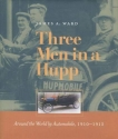 Three Men in a Hupp: Around the World by Automobile, 1910-1912