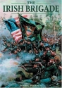The Irish Brigade: A Pictoral History Of The Famed Civil War Fighters