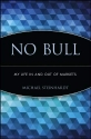 No Bull: My Life In and Out of Markets: My Life In and Out of Markets