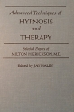 Advanced Techniques of Hypnosis and Therapy: Selected Papers of Milton H. Erickson, M.D.