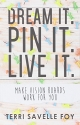 Dream it. Pi it. Live it.: Make Vision Boards Work for You