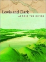 Lewis and Clark: Across the Divide