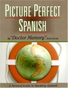 Picture Perfect Spanish: A Survival Guide to Speaking Spanish (Spanish Edition)