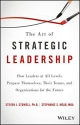 The Art of Strategic Leadership: How Leaders at All Levels Prepare Themselves, Their Teams, and Organizations for the Future