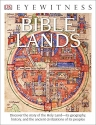 DK Eyewitness Books: Bible Lands: Discover the Story of the Holy Land its Geography, History, and the Ancient Civi