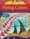 Flying Colors: Design Quilts with Freeform Shapes & Flying Geese; 5 Paper-Pieced Projects, Full-Size Foundations