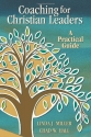 Coaching for Christian Leaders: A Practical Guide (TCP Leadership Series)