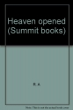 Heaven opened (Summit books)
