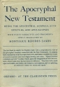 The Apocryphal New Testament. Being the Apocryphal Gospels, Acts, Epistles and Apocalypses