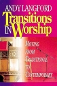 Transitions in Worship: Moving from Traditional to Contemporary