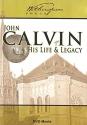 John Calvin: His Life & Legacy