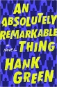 An Absolutely Remarkable Thing AUTOGRAPHED Hank Green (SIGNED EDITION) Hardcover