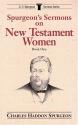 Spurgeon's Sermons on New Testament Women, Book 1 (C.H. Spurgeon Sermon Series)