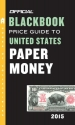 The Official Blackbook Price Guide to United States Paper Money 2015, 47th Edition