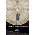 The Scientists: A History of Science Told Through the Lives of it's Greatest Inv