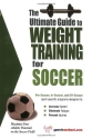 The Ultimate Guide to Weight Training for Soccer (The Ultimate Guide to Weight Training for Sports, 24) (The Ultimate Guide to Weight Training for Sports, ... Guide to Weight Training for Sports, 24)