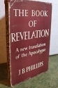 The Book of Revelation : a new translation of the Apocalypse / by J. B. Phillips