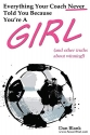Everything Your Coach Never Told You Because You're a Girl: and other truths about winning