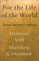 For the Life of the World: Theology That Makes a Difference (Theology for the Life of the World)