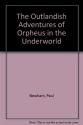 Outlandish Adventures of Orpheus in the Underworld