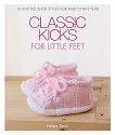 Classic Kicks for Little Feet: 16 Knitted Shoe Styles for Baby's First Year