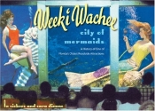 Weeki Wachee, City of Mermaids: A History of One of Florida's Oldest Roadside Attractions (Florida History and Culture)